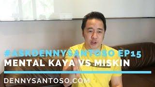 #AskDennySantoso EP15   Mental Kaya vs Mental Miskin