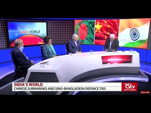 India's World- Chinese submarines and Sino-Bangladesh defenc