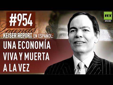 Keiser Report en español: Una economía viva y muerta a la vez (E954)