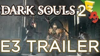 Dark Souls 2 E3 GAMEPLAY TRAILER! Xbox 360 footage from Microsoft