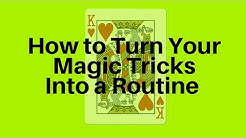 How to Turn Your Magic Tricks Into a Routine -The MTV Formula