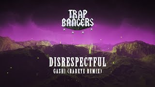 GASHI - Disrespectful (RADEYE Remix)