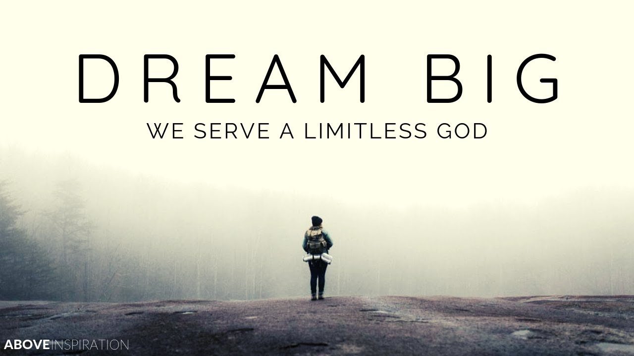 DREAM BIG | We Serve A Limitless God - Inspirational & Motivational Video