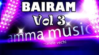 Bairam Vol 3 - Colaj Manele De Colectie