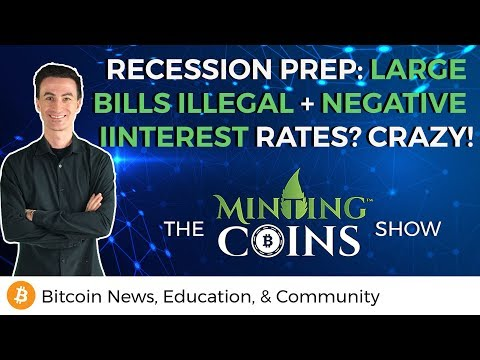 Recession Prep: Large Bills Illegal + Negative Interest Rates? Crazy!