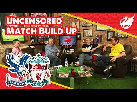 Crystal Palace v Liverpool: The Uncensored Match Build Up Show