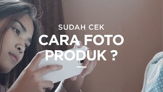 Sudah Cek Cara Foto Produk?
