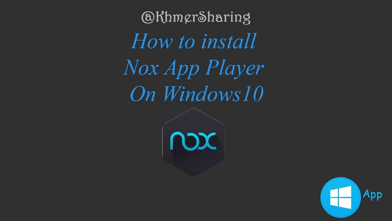 How to download and Install Nox app player on windows 10 | khmersharing