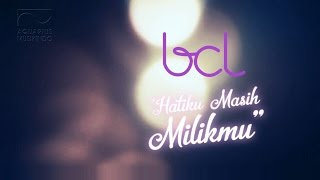 BCL- Hatiku Masih Milikmu (Jera) - (Official Video Lyric-HD)