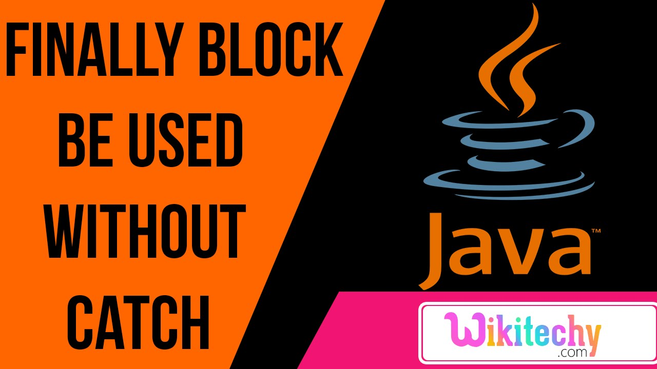 finally block be used out catch java interview questions and finally block be used out catch java interview questions and answers wikitechy com