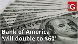 Bank of America will double to $60 says veteran banks analyst