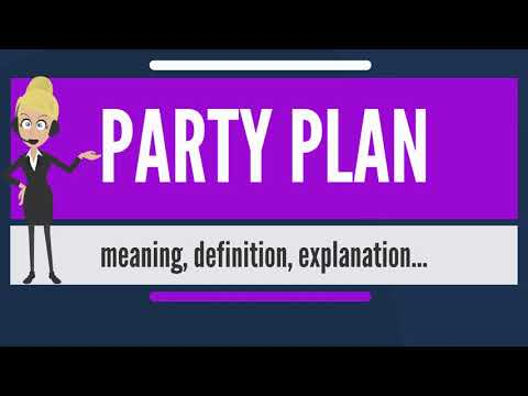What is PARTY PLAN? What does PARTY PLAN mean? PARTY PLAN meaning, definition & explanation