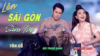 MV Tân Cổ Giao Duyên - Lên Sài Gòn Sắm Tết - Bùi Trung Đẳng - Ngọc Kiều Oanh - T/G NSND Viễn Châu