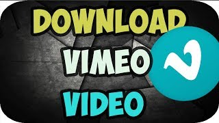 How to Download Private Vimeo Videos 2018