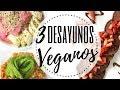 3 IDEAS DE DESAYUNOS SALUDABLES   RECETAS FÁCILES Y RICAS   VEGANO