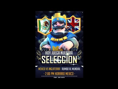 Clash Royal / MEXICO VS INGLATERRA AMISTOSO RUMBO AL MUNDIAL