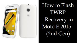 How to Flash TWRP Recovery in Moto E 2015 (2nd Gen) 3G