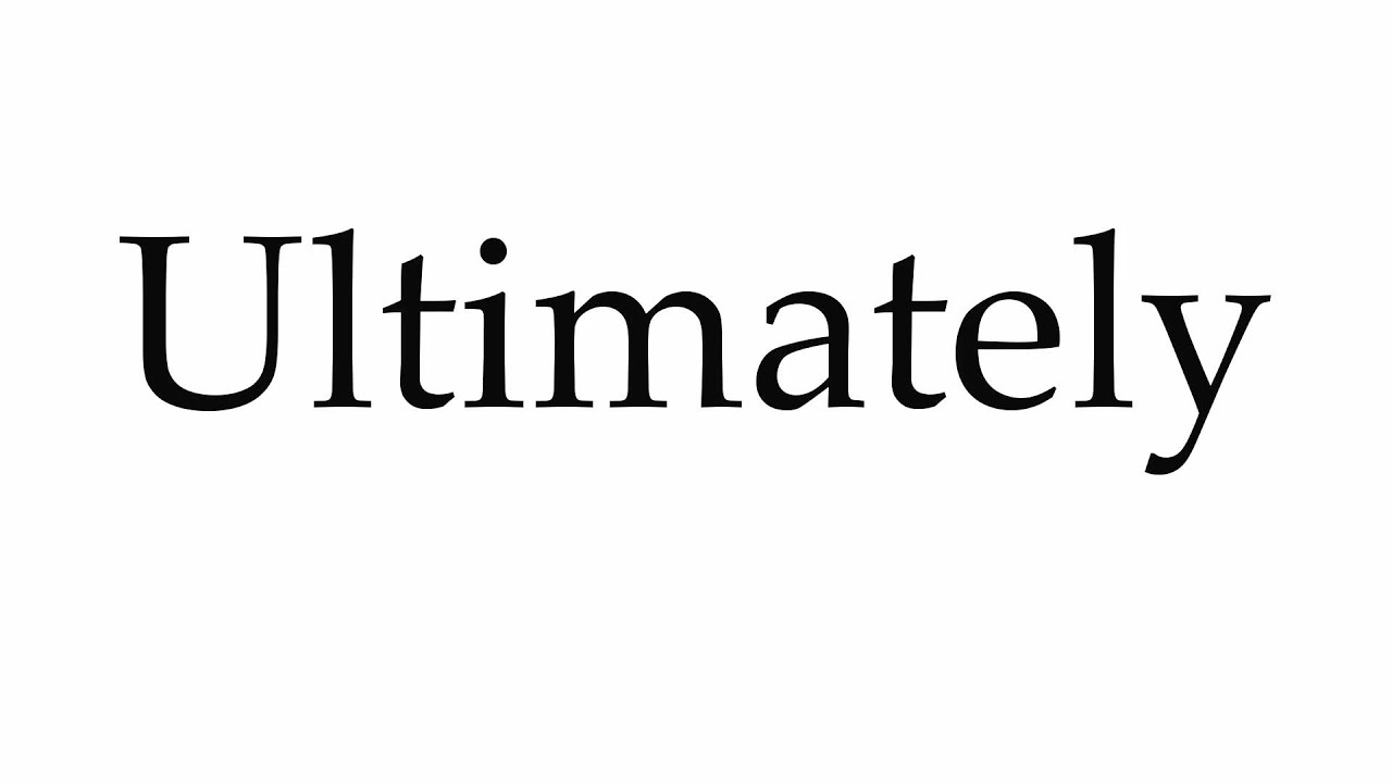 how to pronounce ultimately how to pronounce ultimately