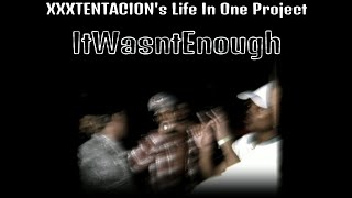 """The """"All In One"""" XXXTENTACION Project - ItWasntEnough"""