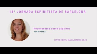 "Conferencia ""Reconocerse como Espíritus"" a cargo de Rosa Pérez."