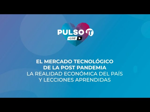 PULSO IT Talks - El mercado tecnológico de la post pandemia.