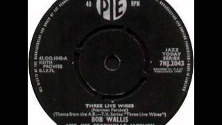 Bob Wallis & His Storyville Jazz Band: Three Live Wires