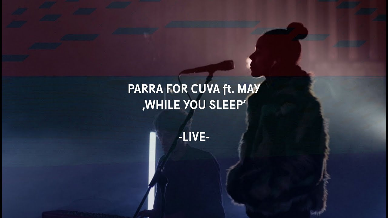 Parra For Cuva Ft May While You Sleep Live Video