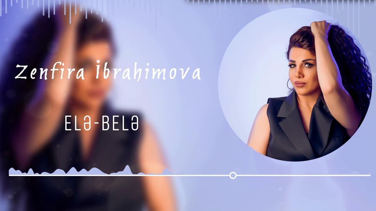 Zenfira İbrahimova - Ele bele