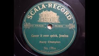 Harry Champion 'Cover It Over Quick, Jemima' 1911 acoustic 78 rpm