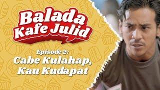 #BaladaKafeJulid Episode 2: Cabe Kulahap, Kau Kudapat