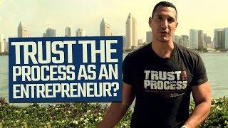 """trust the process""... as an entrepreneur?"