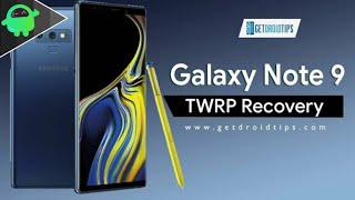 How to Install TWRP Recovery on Samsung Galaxy Note 9