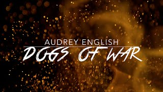 Audrey English - Dogs of War (Official Lyric Video)