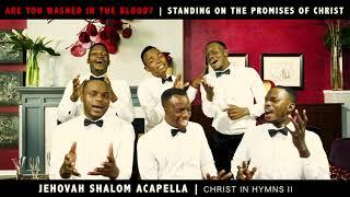 Hymn Medley2 [WashedInTheBlood?,StandingOnThePromisesofGod] | Jehovah Shalom Acapella (AtHomeVideo