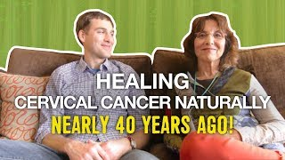 How Jill healed cervical cancer naturally nearly 40 years ago!