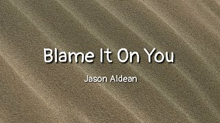 Download Jason Aldean - Blame It On You (lyrics) Mp3 and Videos
