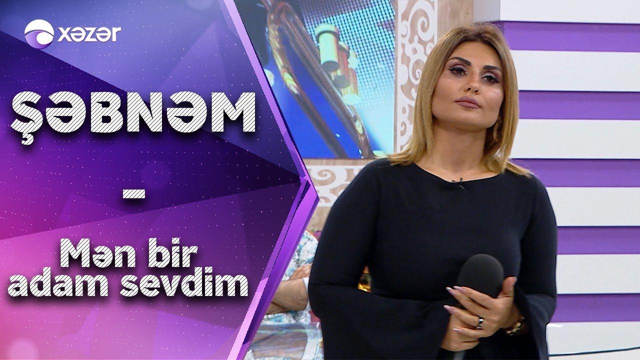 Səbnəm Tovuzlu Mən Bir Adam Sevdim Youtube