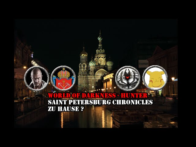 [Hunter/oWoD] - Saint Petersburg Chronicles -10- Zu Hause? 2