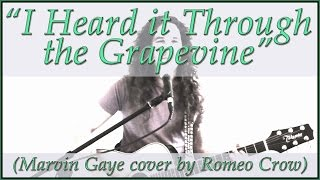 Marvin Gaye - I Heard it Through the Grapevine (cover by Romeo Crow)