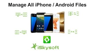 The Ultimate All-in-one Phone Manager For iPhone / Android - iSkysoft iTransfer