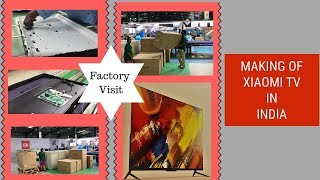 Xiaomi TV Manufacturing Unit in India: Walk Through