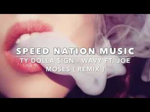 Ty Dolla $ign - Wavy FT. Joe Moses ( Speed Nation Music Remix )