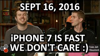The WAN Show - iPhone 7 is Fast! We Don't Really Care? - September 16th 2016