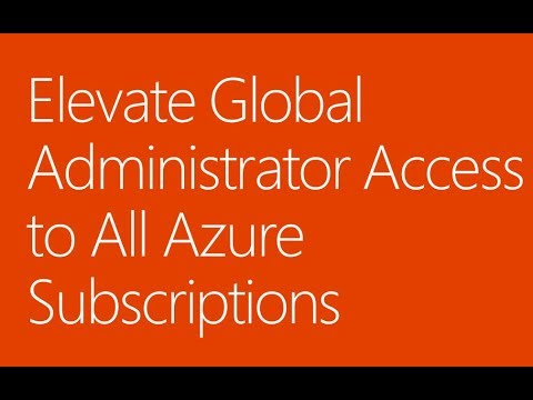 Elevate Global Administrator Access to All Azure Subscriptions