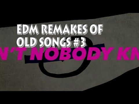 EDM Remakes Of Old Songs #3