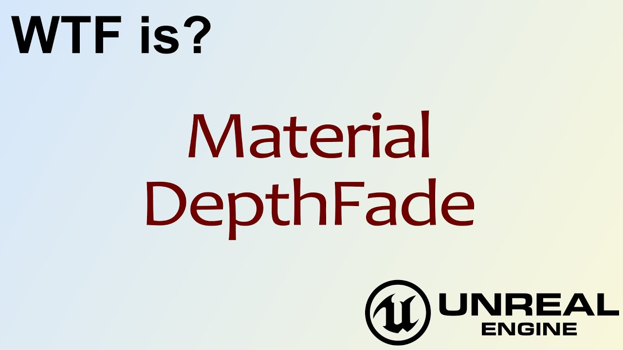 WTF Is? Material - Depth Fade in Unreal Engine 4