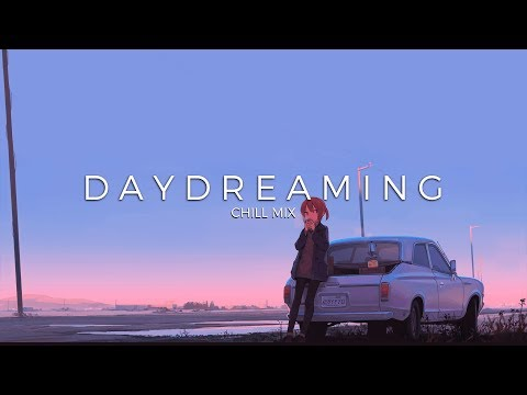 Daydreaming | A Chill Music Mix