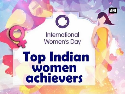 International Women's Day: Top Indian women achievers - ANI #News