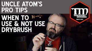When to Use & Not Use Drybrush - Uncle Atom's Pro Tips