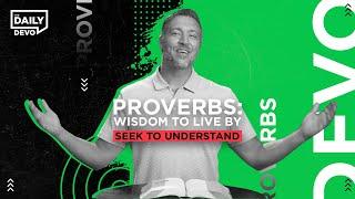 Seek to Understand    Daily Devo Bible Study